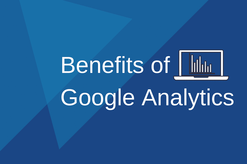 6 Benefits of Google Analytics for E-Commerce