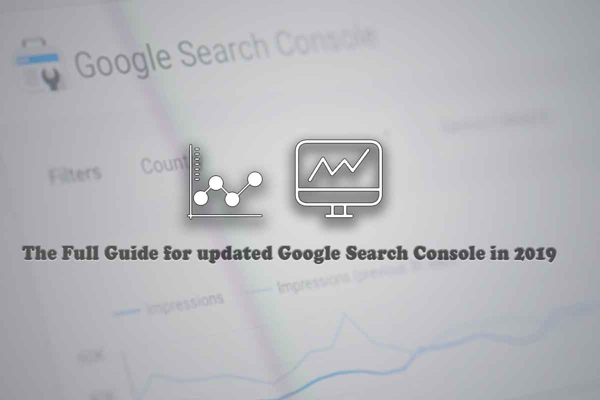 The Full Guide for updated Google Search Console in 2019
