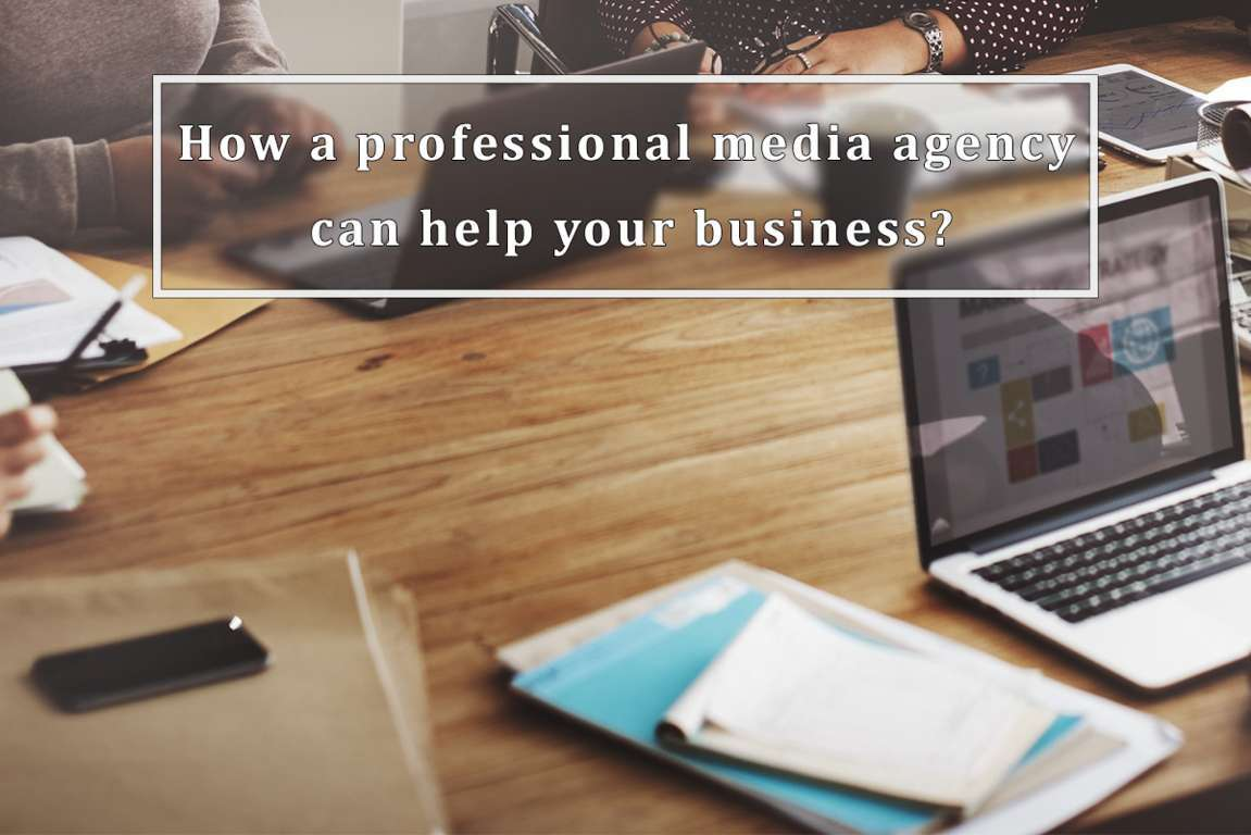 How a professional media agency can help your business?