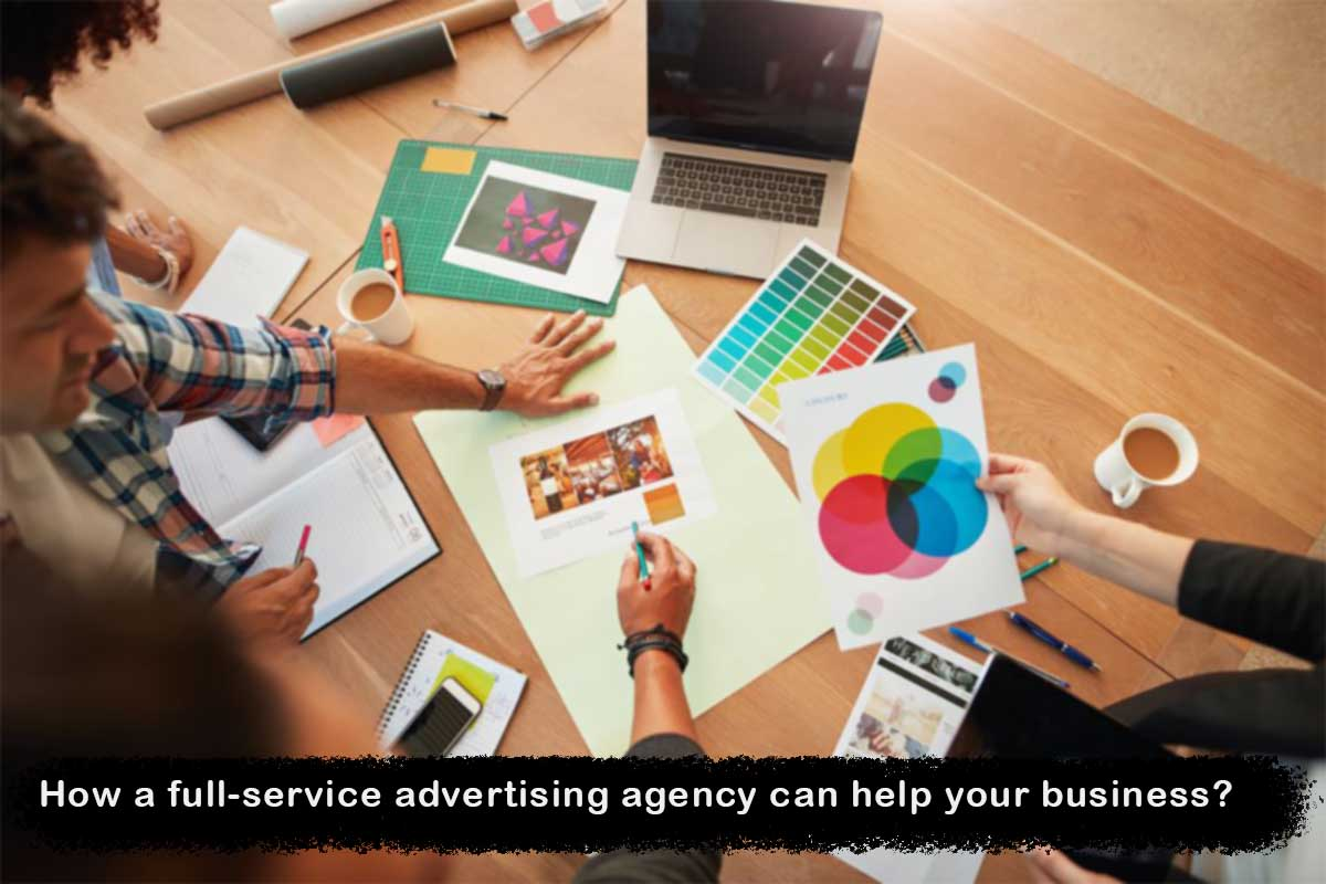 How a full-service advertising agency can help your business?